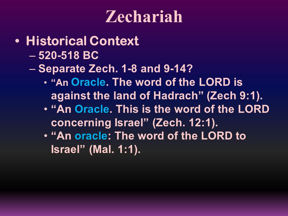 """Zechariah Historical Context –520-518 BC –Separate Zech. 1-8 and 9-14? Oracle""""An Oracle. The word of the LORD is against the land of Hadrach"""" (Zech 9:"""