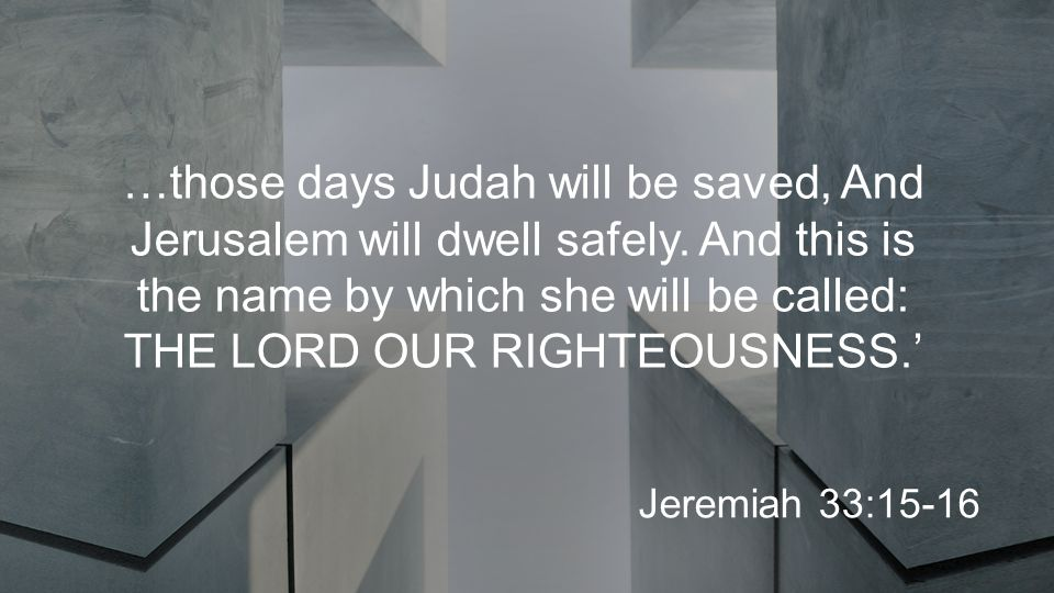 …those days Judah will be saved, And Jerusalem will dwell safely.