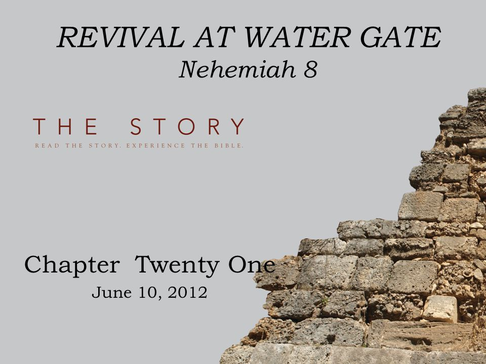 REVIVAL AT WATER GATE Nehemiah 8 Chapter Twenty One June 10, 2012