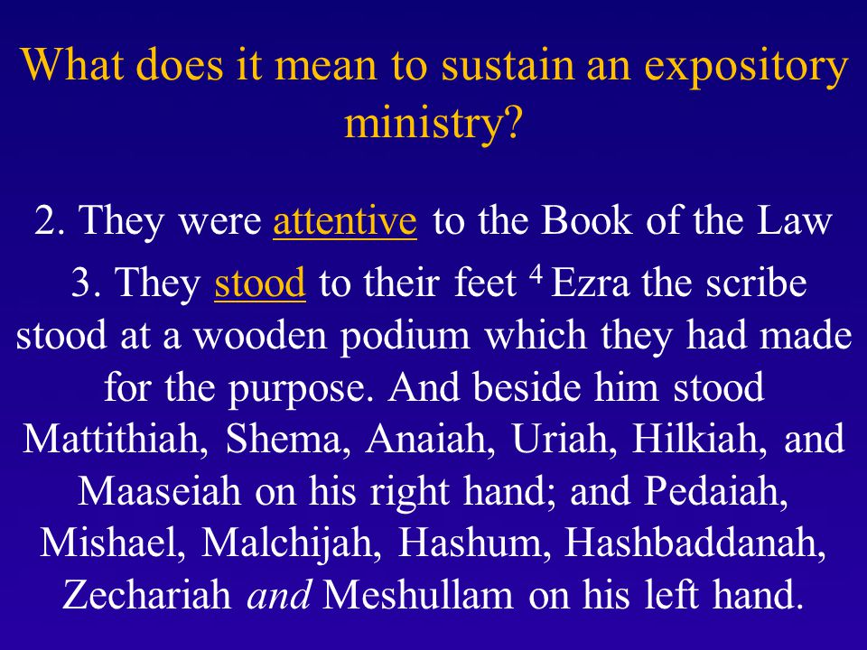 What does it mean to sustain an expository ministry? 2. They were attentive to the Book of the Law 3. They stood to their feet 4 Ezra the scribe stood
