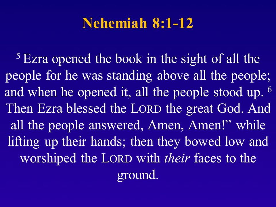 Nehemiah 8:1-12 5 Ezra opened the book in the sight of all the people for he was standing above all the people; and when he opened it, all the people