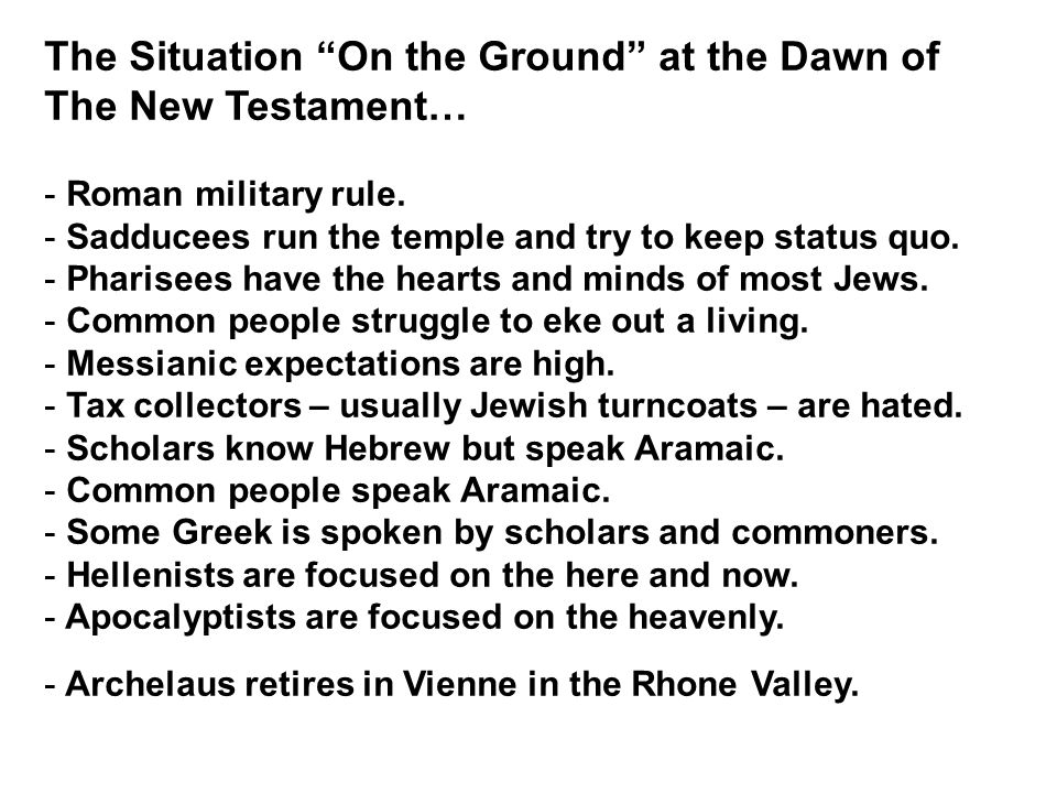 The Situation On the Ground at the Dawn of The New Testament… - Roman military rule.