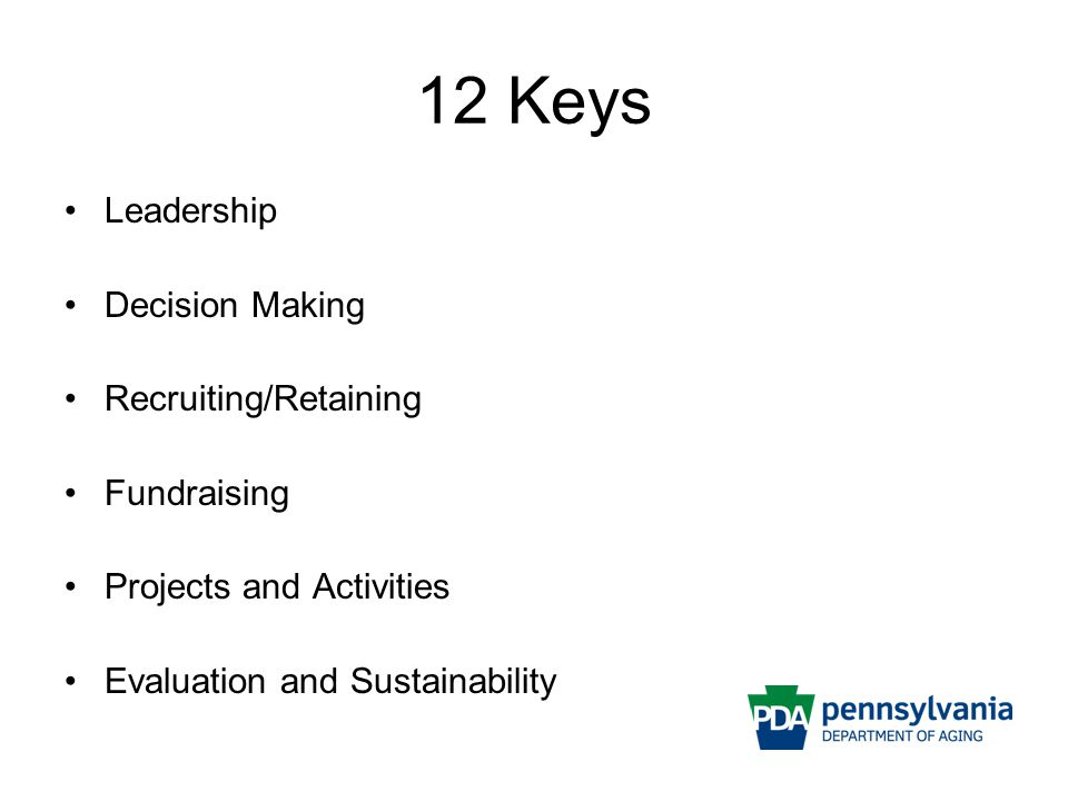 12 Keys Leadership Decision Making Recruiting/Retaining Fundraising Projects and Activities Evaluation and Sustainability