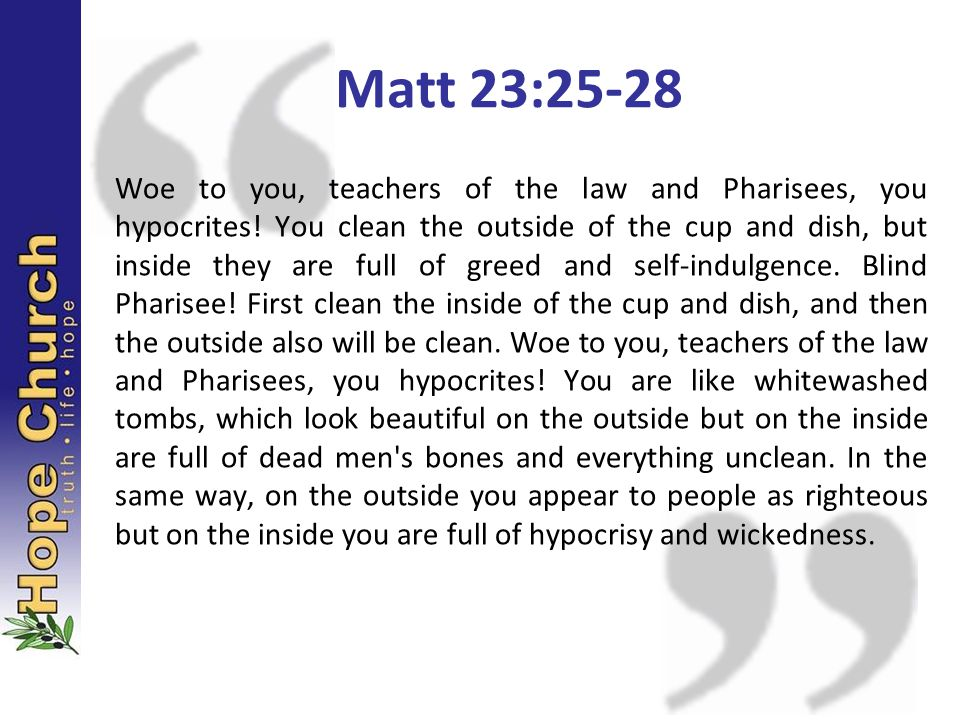 Woe to you, teachers of the law and Pharisees, you hypocrites.