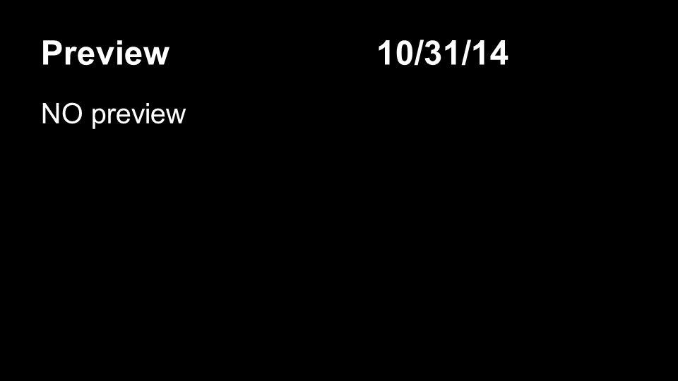 Preview 10/31/14 NO preview