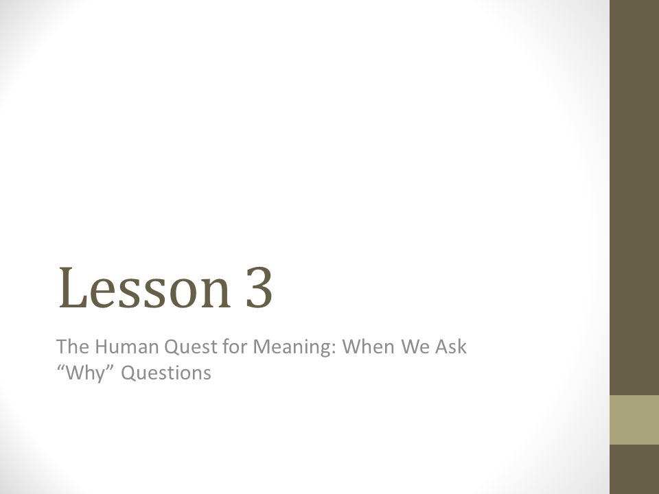 Lesson 3 The Human Quest for Meaning: When We Ask Why Questions