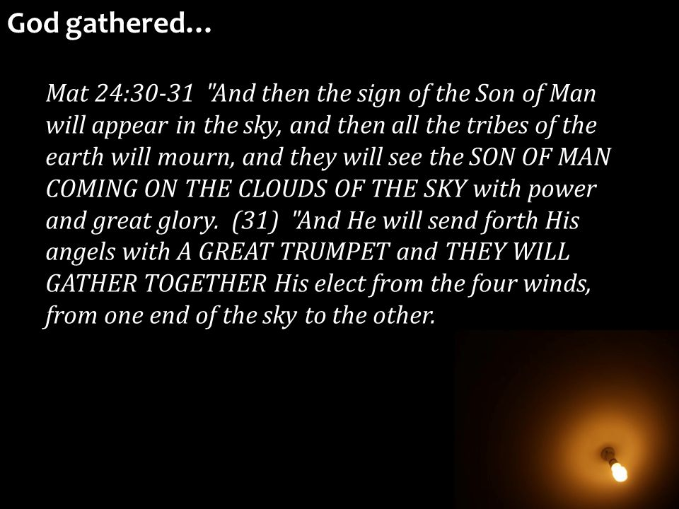 Mat 24:30-31 And then the sign of the Son of Man will appear in the sky, and then all the tribes of the earth will mourn, and they will see the SON OF MAN COMING ON THE CLOUDS OF THE SKY with power and great glory.