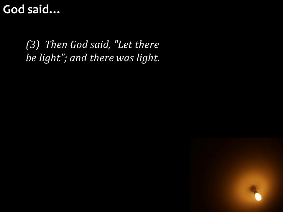 (3) Then God said, Let there be light ; and there was light. God said…