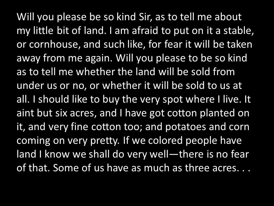 Will you please be so kind Sir, as to tell me about my little bit of land.