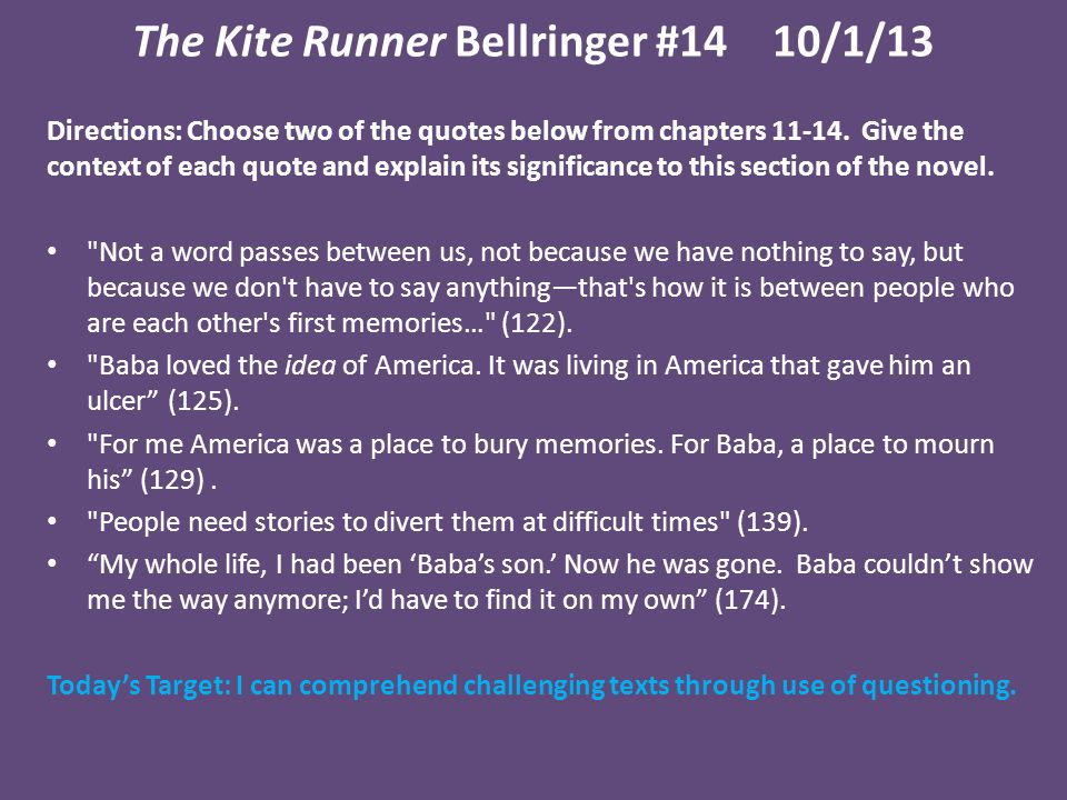 The Kite Runner Bellringer #1410/1/13 Directions: Choose two of the quotes below from chapters 11-14.