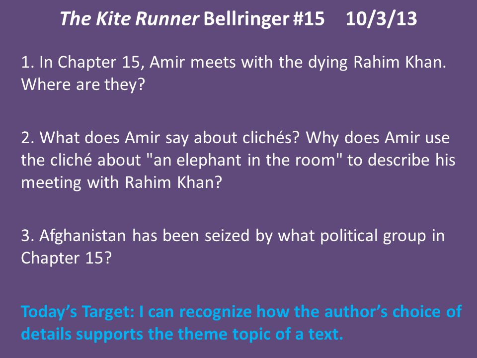 The Kite Runner Bellringer #1510/3/13 1.In Chapter 15, Amir meets with the dying Rahim Khan.