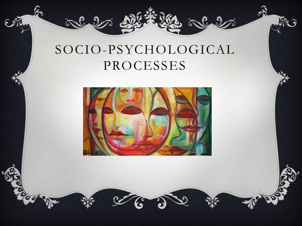 SOCIO-PSYCHOLOGICAL PROCESSES