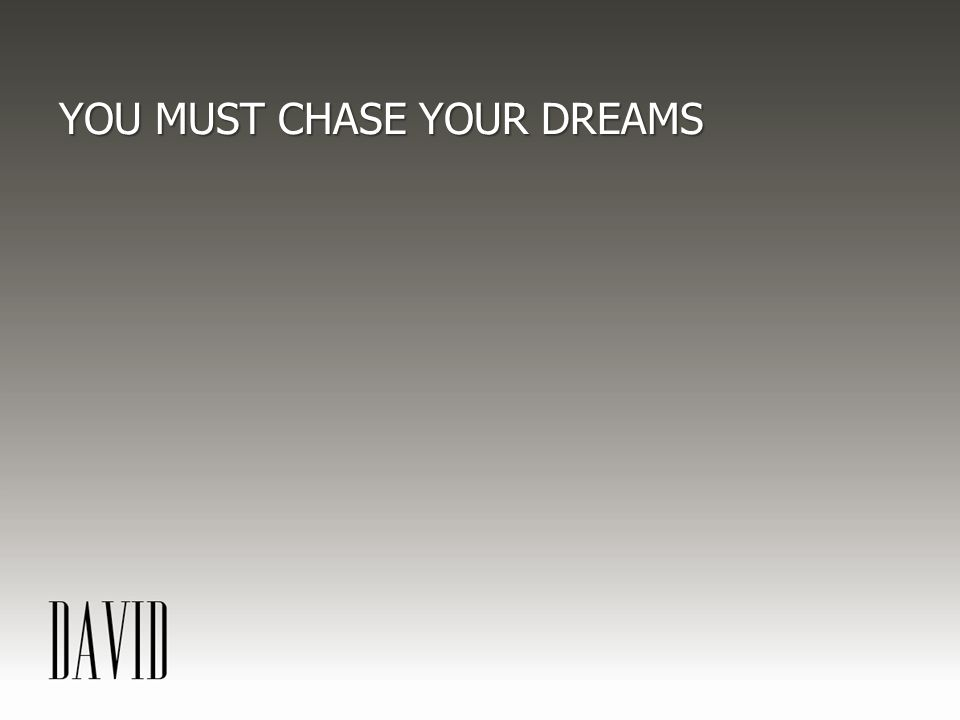 YOU MUST CHASE YOUR DREAMS