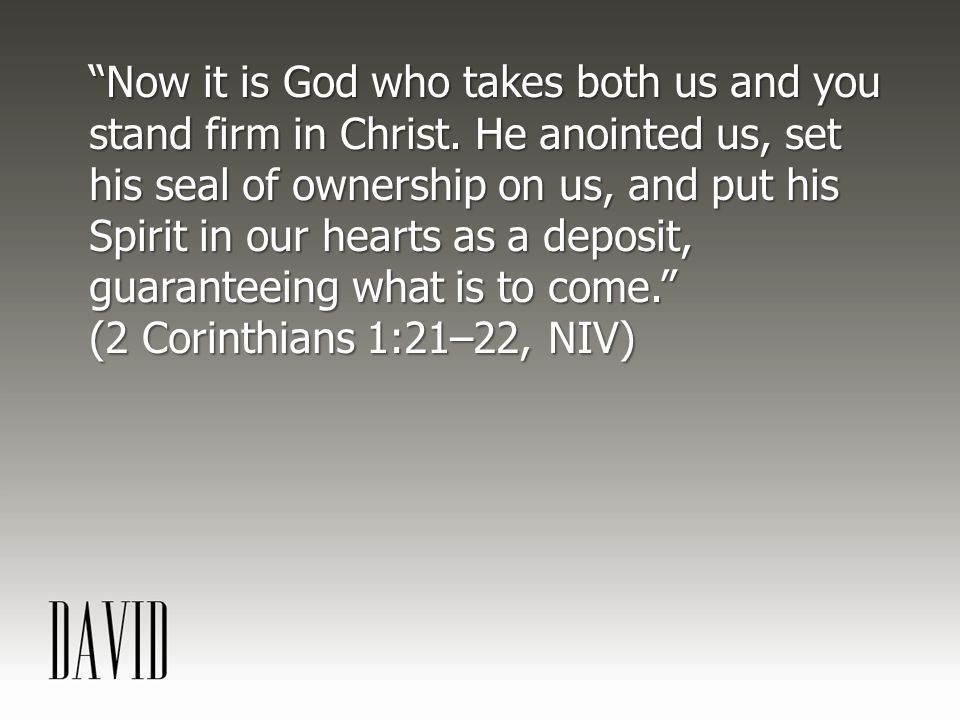 Now it is God who takes both us and you stand firm in Christ.