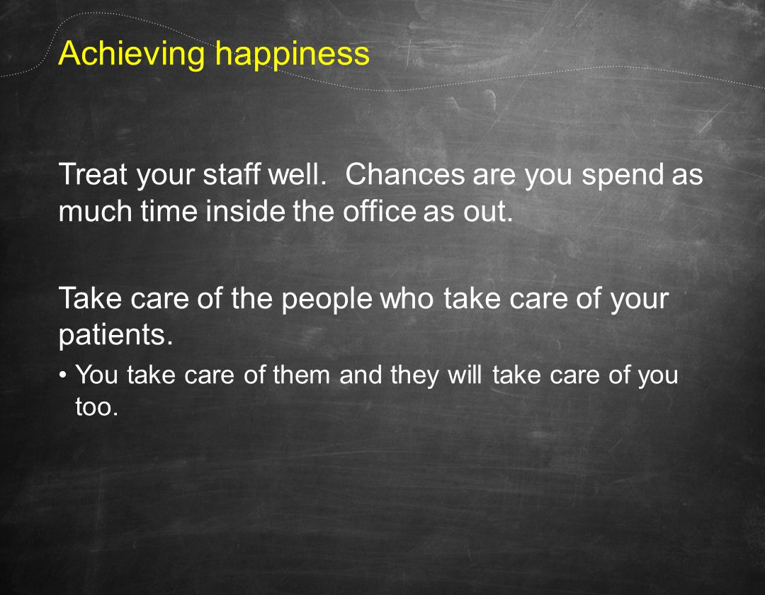 Achieving happiness Treat your staff well.