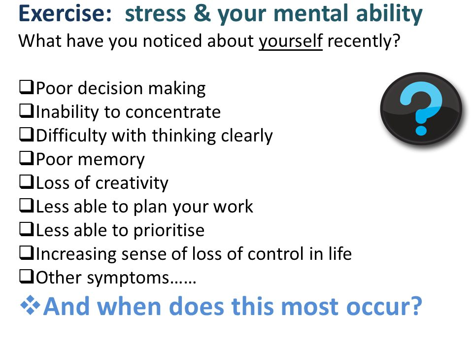 Exercise: stress & your mental ability What have you noticed about yourself recently.