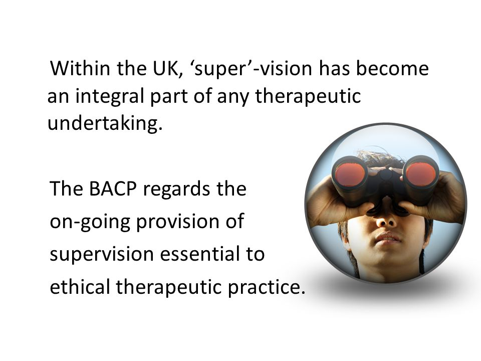 Within the UK, 'super'-vision has become an integral part of any therapeutic undertaking.