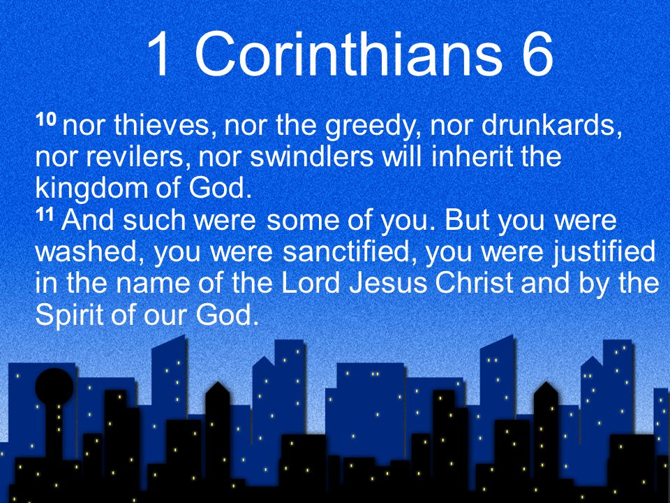 1 Corinthians 6 10 nor thieves, nor the greedy, nor drunkards, nor revilers, nor swindlers will inherit the kingdom of God.