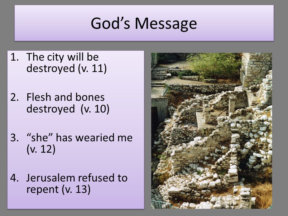 God's Message 1.The city will be destroyed (v. 11) 2.Flesh and bones destroyed (v.