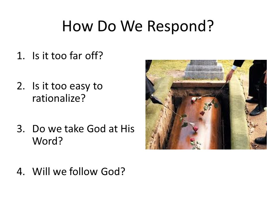 How Do We Respond. 1.Is it too far off. 2.Is it too easy to rationalize.