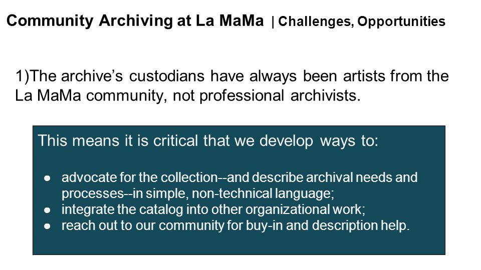 1)The archive's custodians have always been artists from the La MaMa community, not professional archivists.