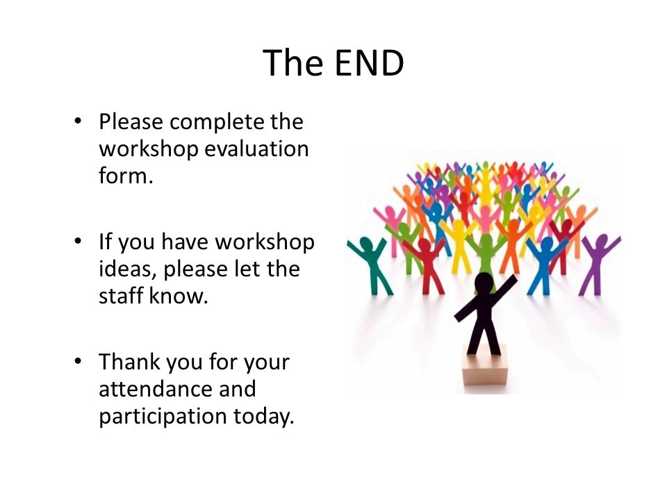 The END Please complete the workshop evaluation form.