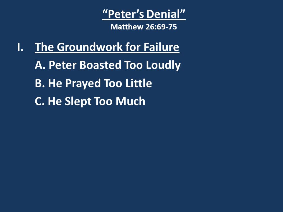 Peter's Denial Matthew 26:69-75 I.The Groundwork for Failure A.