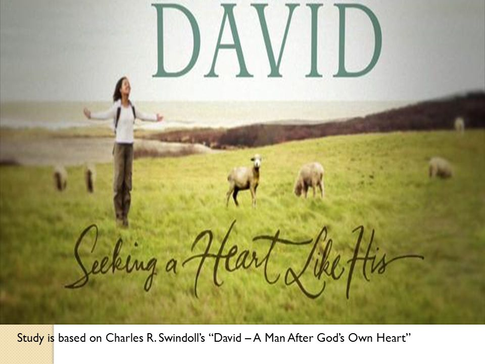 Study is based on Charles R. Swindoll's David – A Man After God's Own Heart