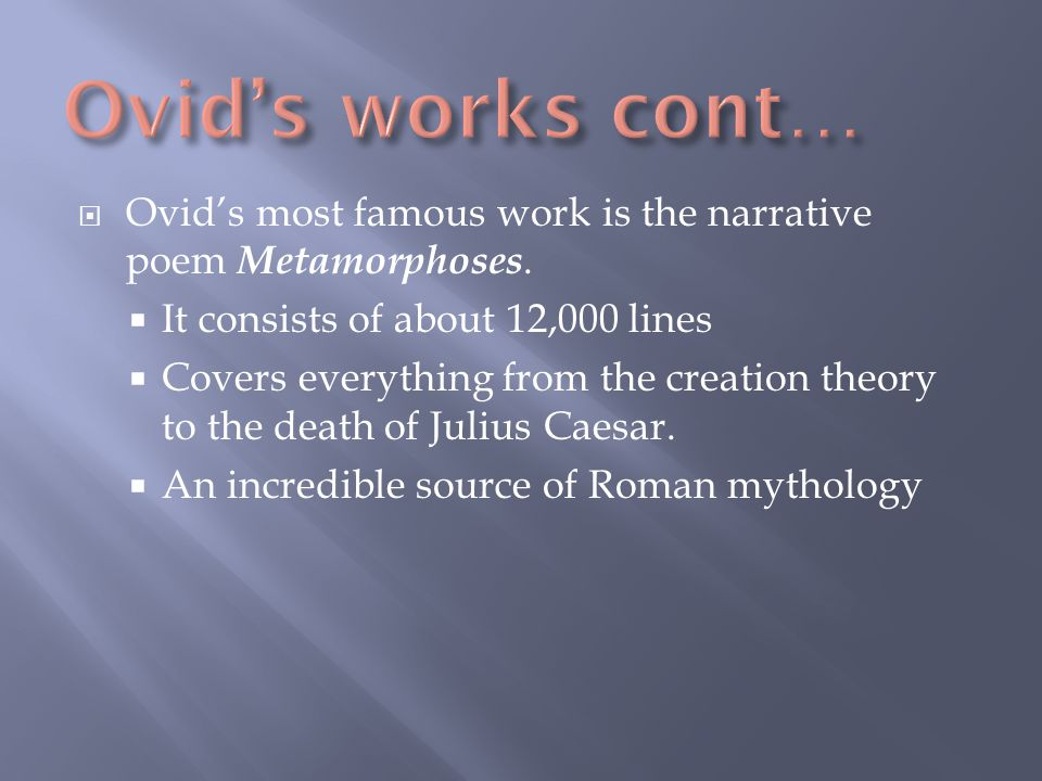  Ovid's most famous work is the narrative poem Metamorphoses.