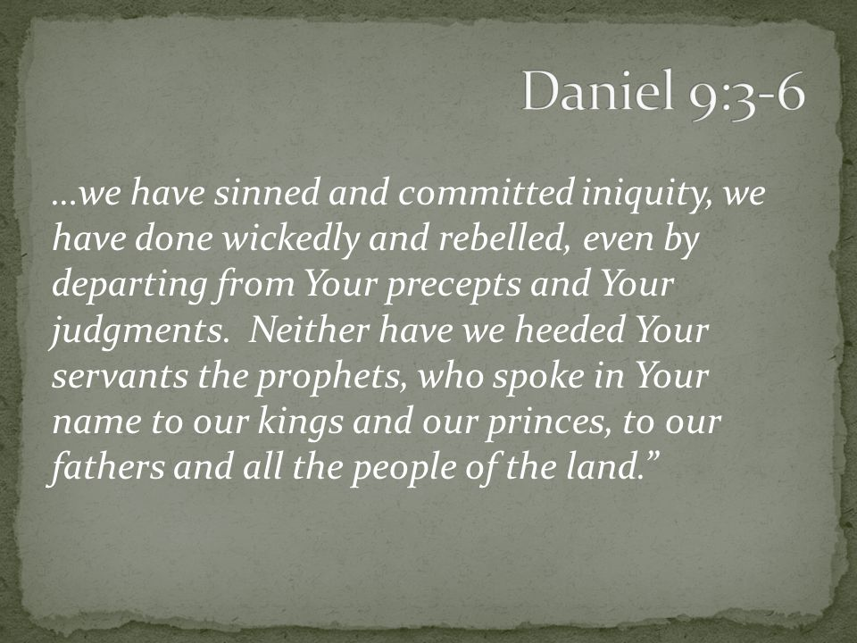 …we have sinned and committed iniquity, we have done wickedly and rebelled, even by departing from Your precepts and Your judgments.