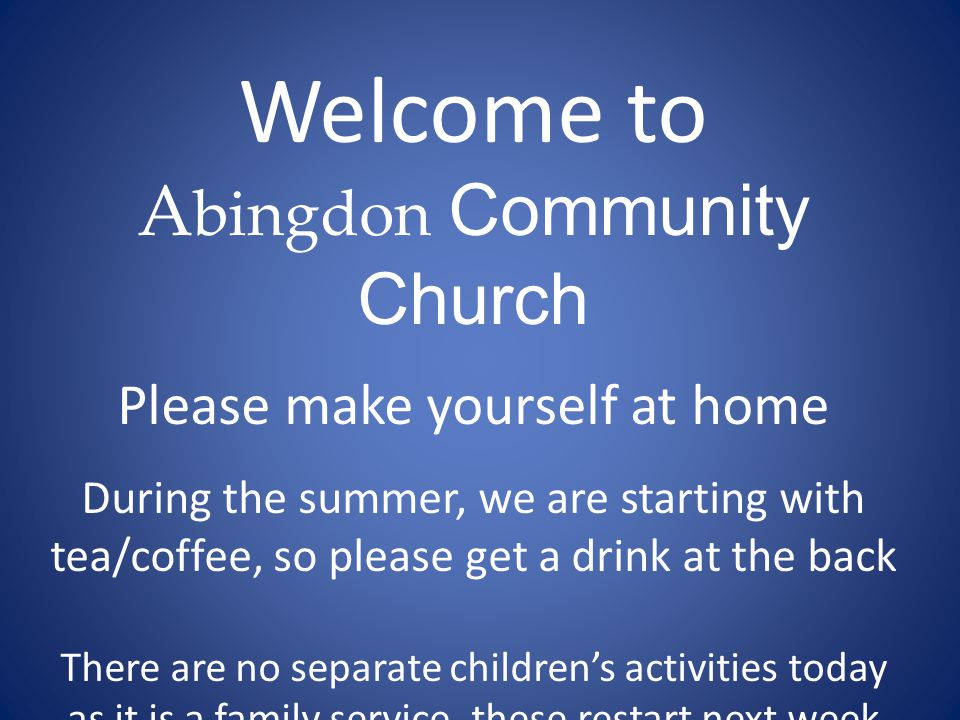 Sunday 31 st August 2014 A bingdon Community Church