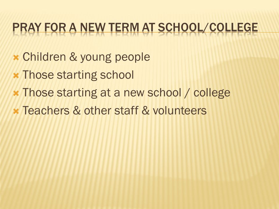  Children & young people  Those starting school  Those starting at a new school / college  Teachers & other staff & volunteers