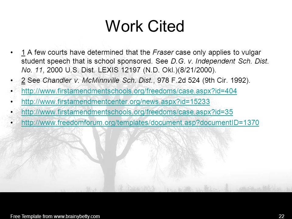 Free Template from www.brainybetty.com22 Work Cited 1 A few courts have determined that the Fraser case only applies to vulgar student speech that is school sponsored.