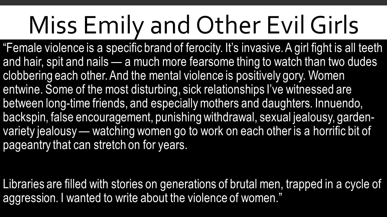 Female violence is a specific brand of ferocity. It's invasive.