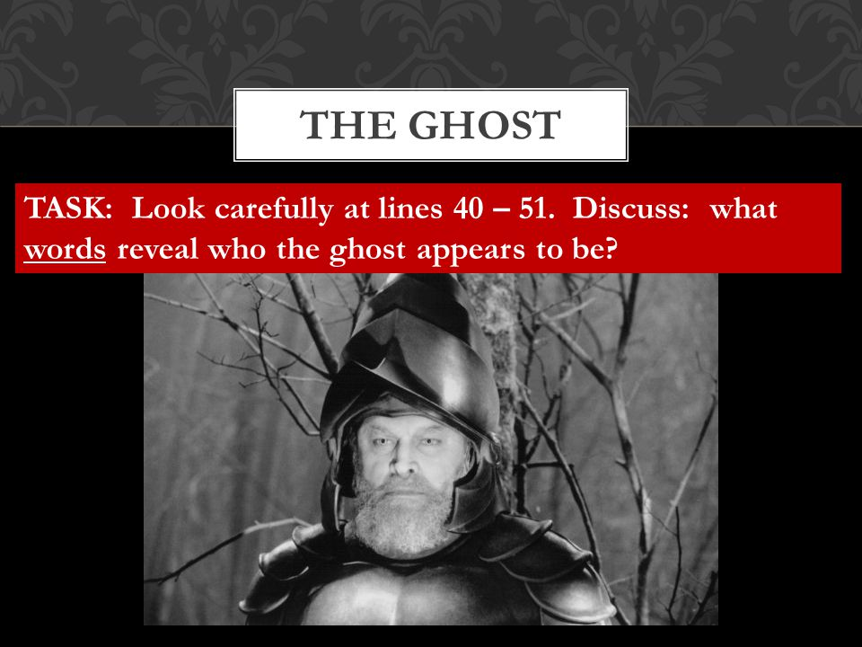 THE GHOST TASK: Look carefully at lines 40 – 51. Discuss: what words reveal who the ghost appears to be?