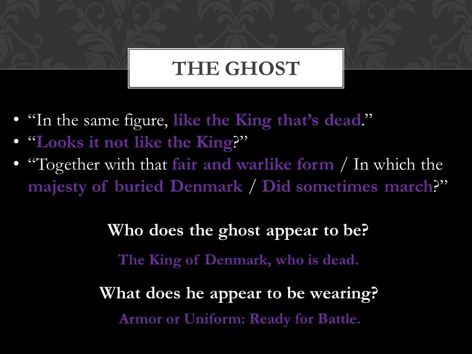 """THE GHOST """"In the same figure, like the King that's dead."""" """"Looks it not like the King?"""" """"Together with that fair and warlike form / In which the maje"""