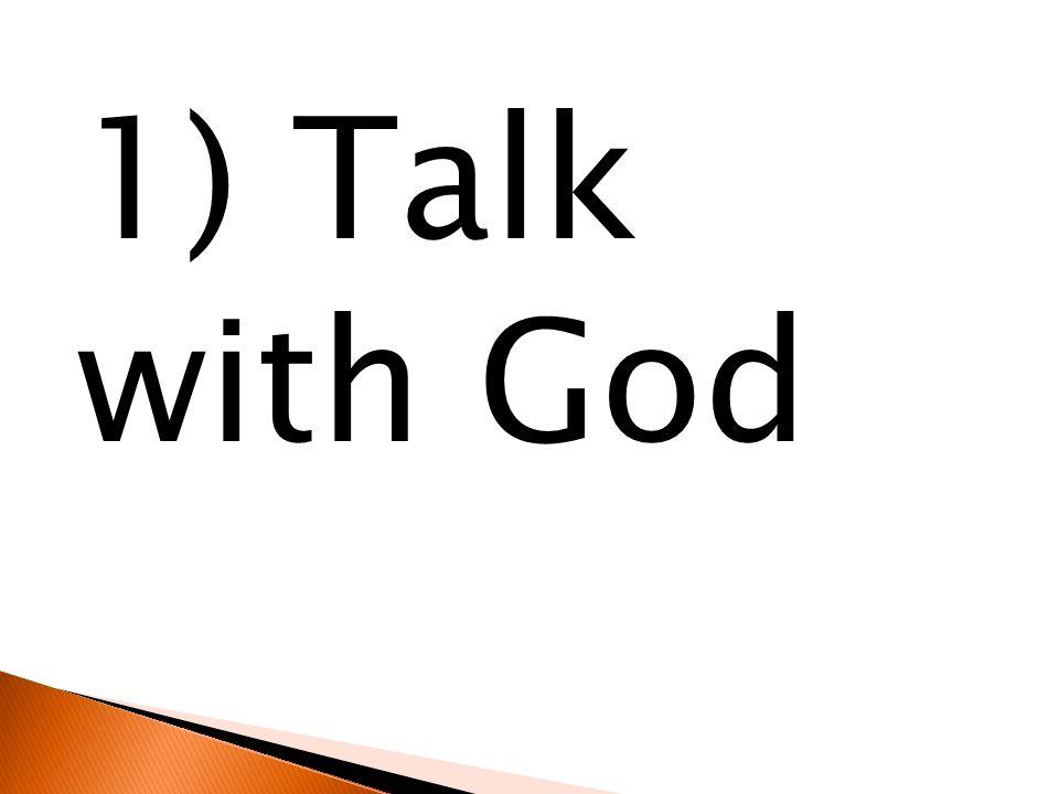 1) Talk with God
