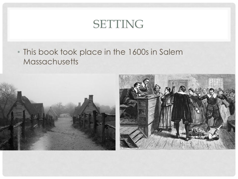 SETTING This book took place in the 1600s in Salem Massachusetts