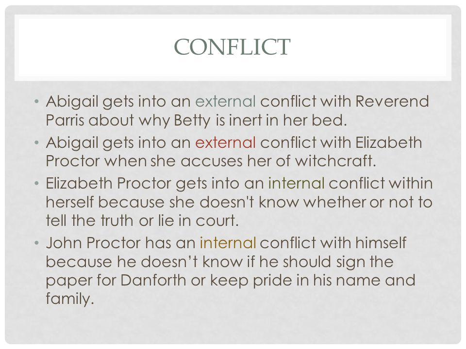 CONFLICT Abigail gets into an external conflict with Reverend Parris about why Betty is inert in her bed. Abigail gets into an external conflict with