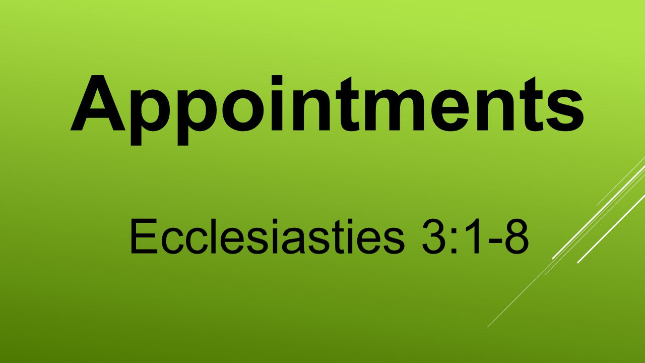 Appointments Ecclesiasties 3:1-8