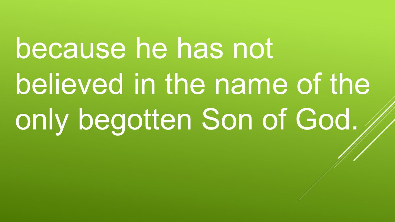 because he has not believed in the name of the only begotten Son of God.