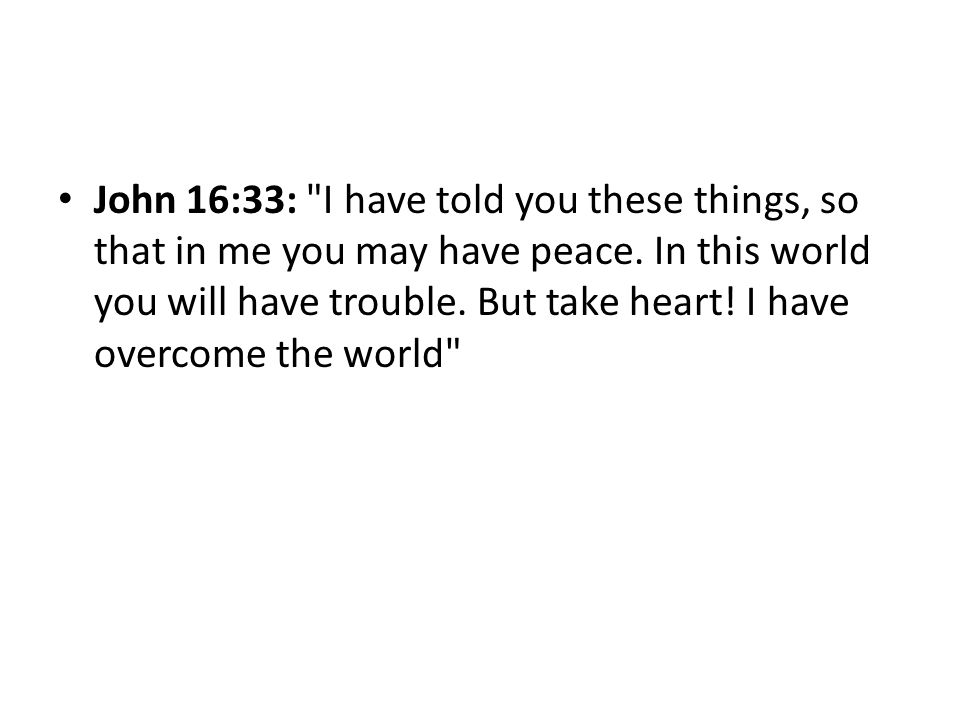 John 16:33: I have told you these things, so that in me you may have peace.