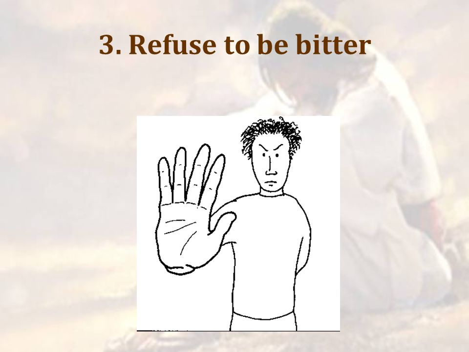 3. Refuse to be bitter
