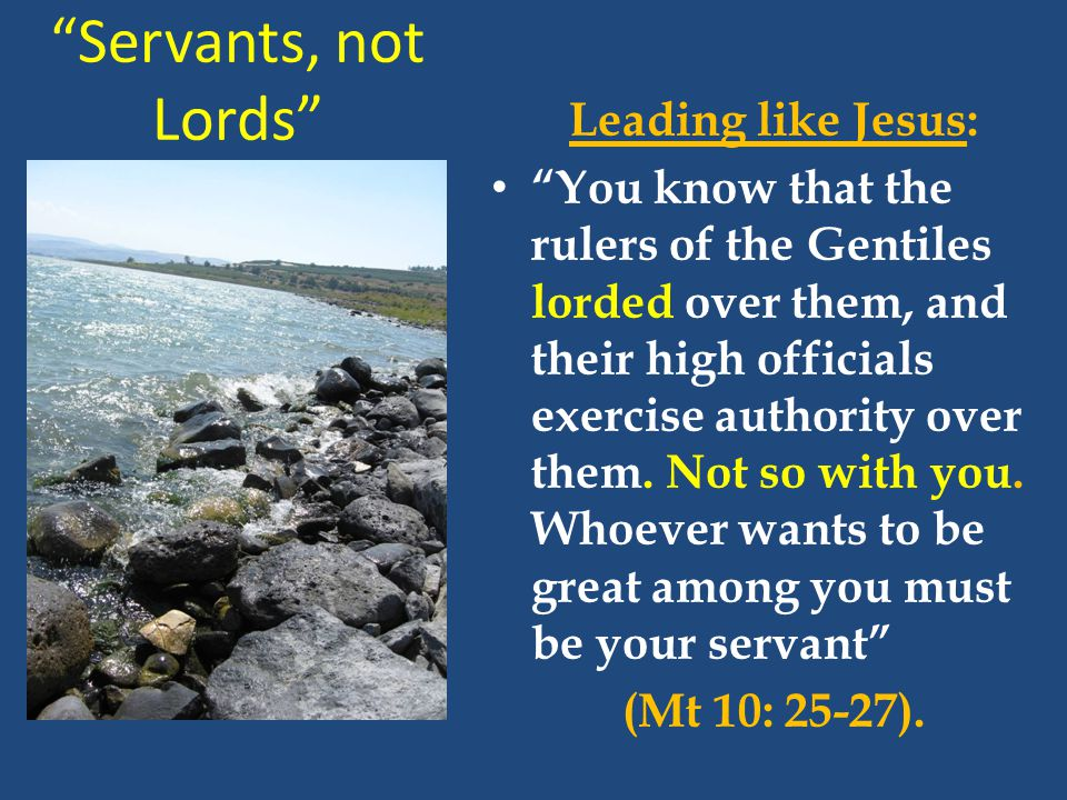 """Servants, not Lords"" Leading like Jesus: ""You know that the rulers of the Gentiles lorded over them, and their high officials exercise authority over"