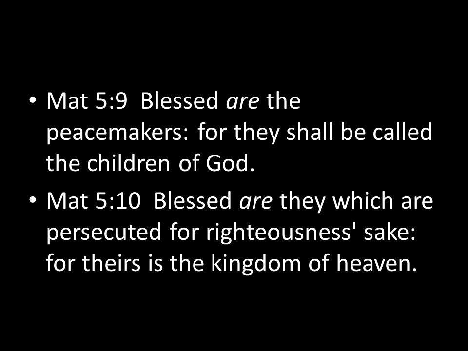 Mat 5:9 Blessed are the peacemakers: for they shall be called the children of God.