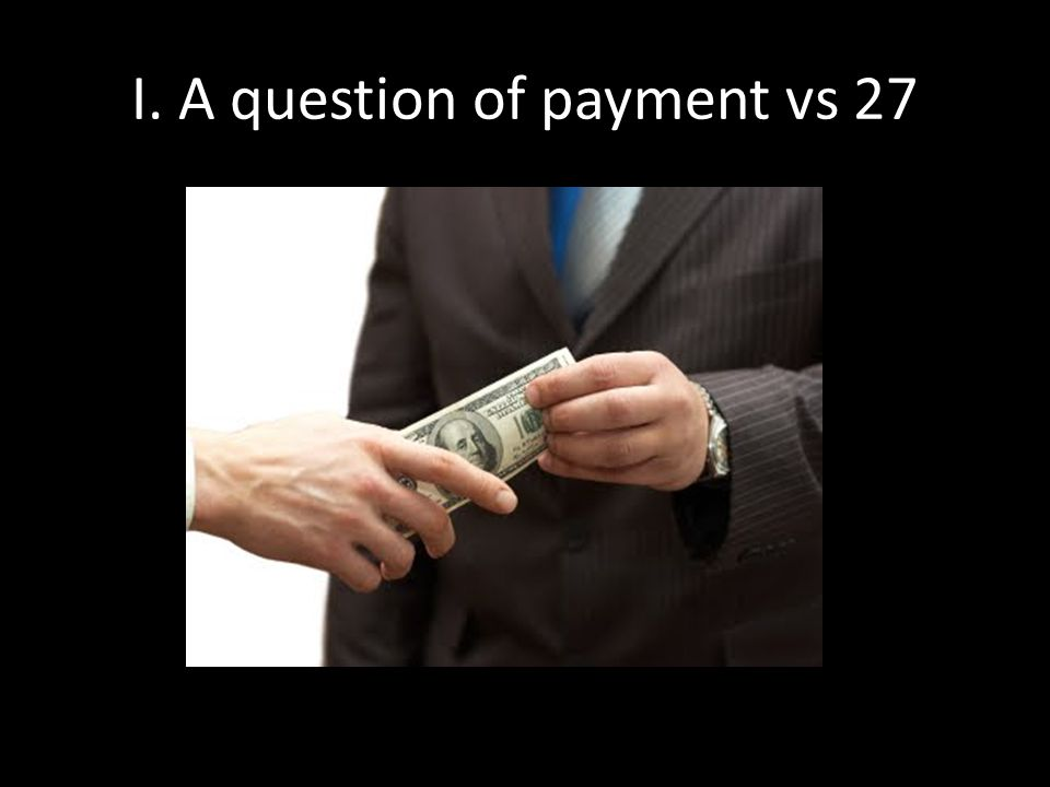 I. A question of payment vs 27