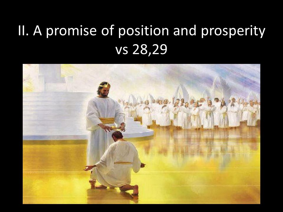 II. A promise of position and prosperity vs 28,29