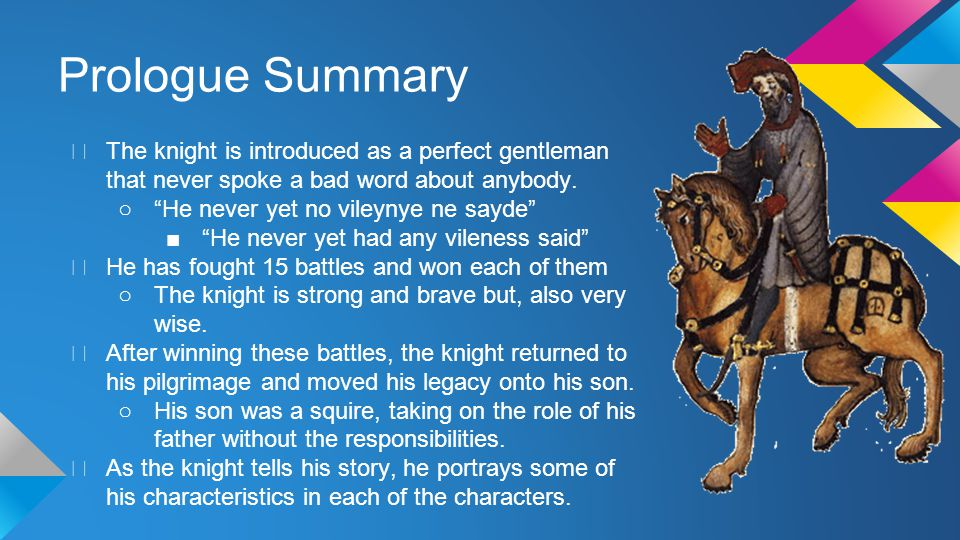 Prologue Summary ★ The knight is introduced as a perfect gentleman that never spoke a bad word about anybody.