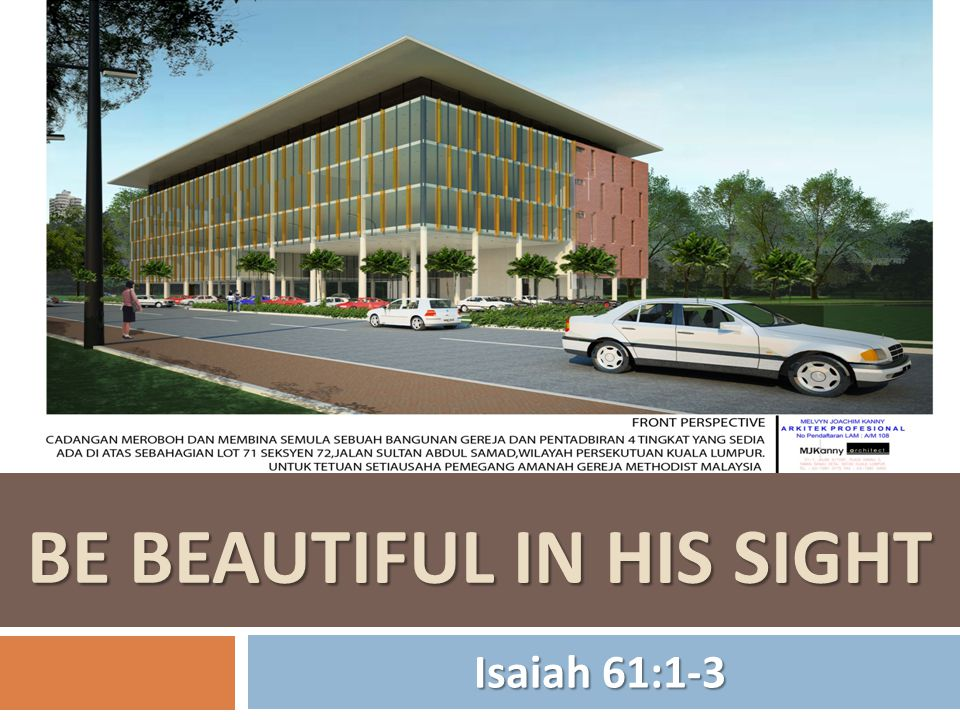 BE BEAUTIFUL IN HIS SIGHT Isaiah 61:1-3