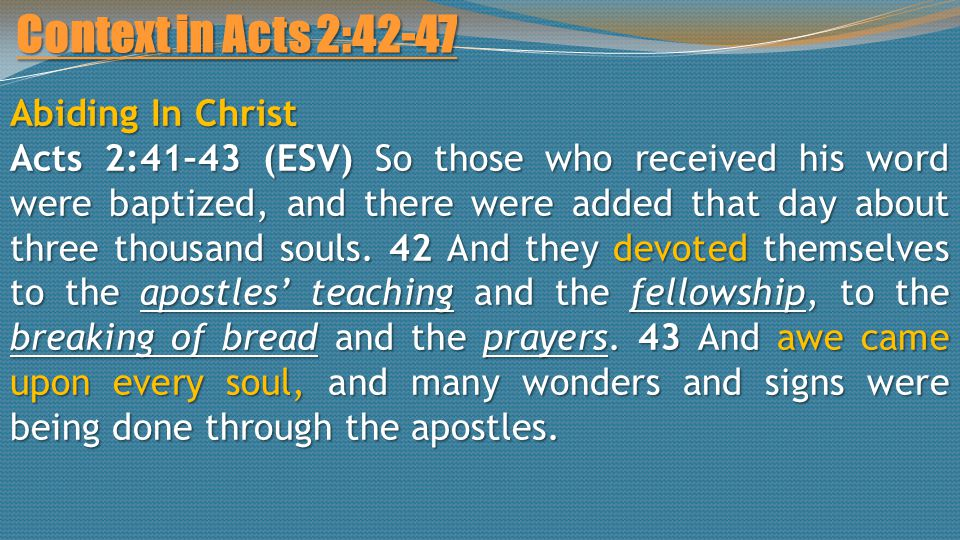 Context in Acts 2:42-47 Abiding In Christ Acts 2:41–43 (ESV) So those who received his word were baptized, and there were added that day about three thousand souls.